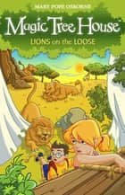 Magic Tree House 11: Lions on the Loose ebook by Mary Pope Osborne
