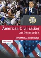 American Civilization - An Introduction ebook by John Oakland, John Oakland, David Mauk