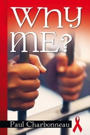 WHY ME? ebook by Paul Charbonneau