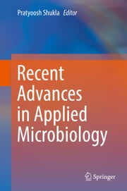 Recent advances in Applied Microbiology ebook by Pratyoosh Shukla