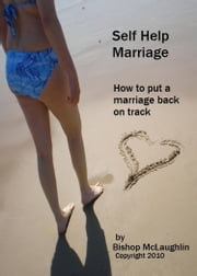 Self Help Marriage: How to Put a Marriage Back on Track ebook by Clint McLaughlin