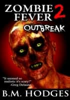 Zombie Fever 2: Outbreak ebook by B.M. Hodges