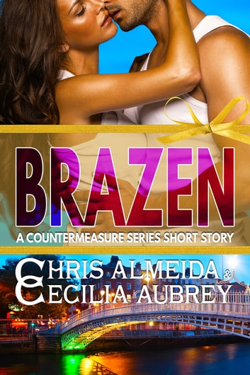 Brazen - A Contemporary Romance Short Story in the Countermeasure Series ebook by Chris  Almeida,Cecilia Aubrey
