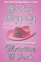 Rodeo Royalty ebook by Christina F. York