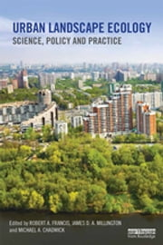 Urban Landscape Ecology - Science, policy and practice ebook by Robert A. Francis,James D.A. Millington,Michael A. Chadwick