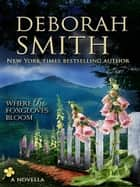 Where The Foxgloves Bloom ebook by Deborah Smith