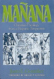Mañana - Christian Theology from a Hispanic Perspective ebook by Justo L. González
