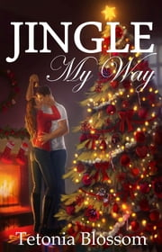 Jingle My Way ebook by Tetonia Blossom