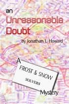 An Unreasonable Doubt ebook by Jonathan L. Howard