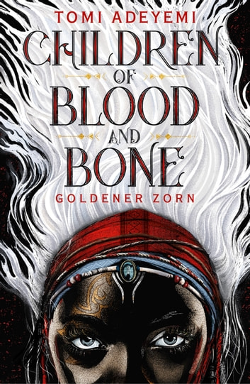 Children of Blood and Bone - Goldener Zorn ebook by Tomi Adeyemi