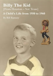 Billy the Kid (From Houston-Not Texas) - A Child's Life from 1950 to 1960 ebook by Bill Ramsey