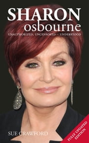 Sharon Osbourne - Unauthorized, Uncensored - Understood ebook by Sue Crawford