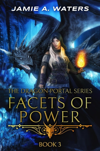 Facets of Power - The Dragon Portal, #3 ebook by Jamie A. Waters