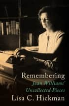 Remembering - Joan Williams' Uncollected Pieces ebook by Lisa C. Hickman, Joan Williams