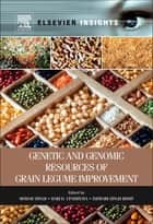 Genetic and Genomic Resources of Grain Legume Improvement ebook by Mohar Singh,Hari D. Upadhyaya,I. S. Bisht