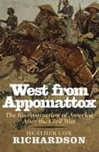 West from Appomattox: The Reconstruction of America after the Civil War ebook by Heather Cox Richardson