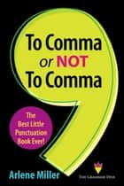 To Comma or Not to Comma ebook by Arlene Miller