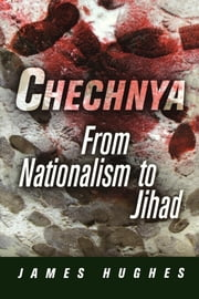 Chechnya - From Nationalism to Jihad ebook by James Hughes