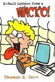 E-Mail Letters From A WACKO! ebook by Thomas Sarc