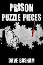 Prison Puzzle Pieces ebook by Dave Basham