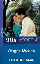 Angry Desire (Mills & Boon Vintage 90s Modern) ebook by Charlotte Lamb