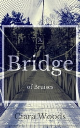 A Bridge of Bruises ebook by Ciara Woods