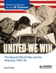 Access to History for the IB Diploma: The Second World War and the Americas 1933-45 ebook by John Wright