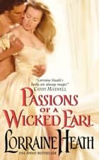 Passions of a Wicked Earl ebook by Lorraine Heath