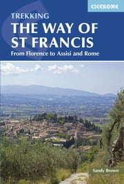 The Way of St Francis - Via di Francesco: From Florence to Assisi and Rome ebook by The Reverend Sandy Brown