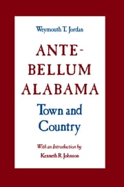Ante-Bellum Alabama - Town and Country ebook by Weymouth T. Jordan,Kenneth R. Johnson