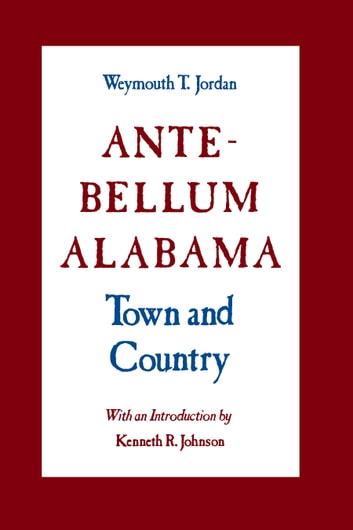 Ante-Bellum Alabama - Town and Country ebook by Weymouth T. Jordan