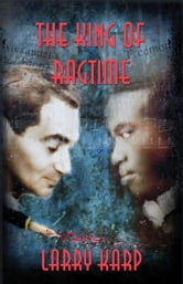 The King of Ragtime - A Ragtime Mystery #2 ebook by Larry Karp