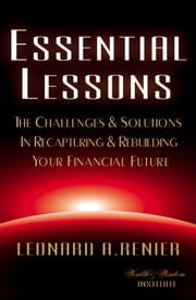 Essential Lessons: The Challenges & Solutions In Recapturing & Rebuilding Your Financial Future ebook by Leonard Renier