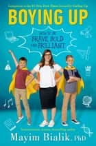 Boying Up - How to Be Brave, Bold and Brilliant ebook by Mayim Bialik