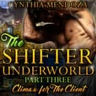 Billionaire Romance: Shifter Underworld Part Three - Climax for The Client (Wolf Shifter, Shapeshifter Romance, Paranormal Romance) audiobook by Cynthia Mendoza