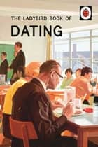 The Ladybird Book of Dating ebook by Jason Hazeley, Joel Morris