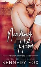 Needing Him ebook by Kennedy Fox