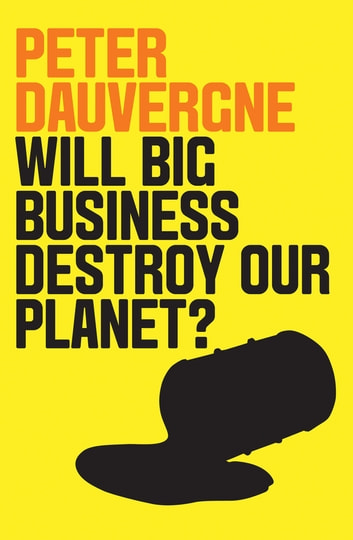 Will Big Business Destroy Our Planet? ebook by Peter Dauvergne