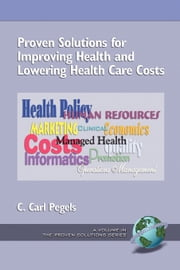 Proven Solutions for Improving Health and Lowering Health Care Costs ebook by C. Carl Pegels