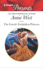 The Greek's Forbidden Princess - A Contemporary Royal Romance eBook by Annie West