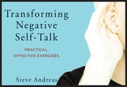 Transforming Negative Self-Talk: Practical, Effective Exercises ebook by Steve Andreas