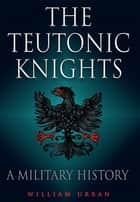 Teutonic Knights ebook by William Urban