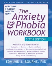 The Anxiety and Phobia Workbook ebook by Edmund Bourne, PhD