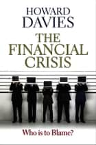 The Financial Crisis - Who is to Blame? ekitaplar by Howard  Davies