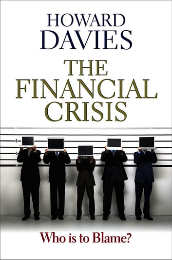 The Financial Crisis - Who is to Blame? ebook by Howard  Davies