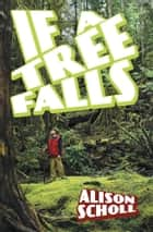 IF A TREE FALLS ebook by Alison Scholl