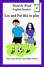 Lee and Pat like to play - Word by Word graded readers for children, #2 ebook by Philip Gibson