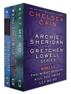 The Archie Sheridan and Gretchen Lowell Series, Books 4-6 - The Night Season, Kill You Twice, Let Me Go ebook by Chelsea Cain