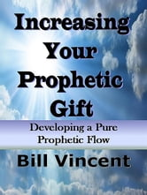 Increasing Your Prophetic Gift ebook by Bill Vincent