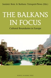 The Balkans in Focus: Cultural Boundaries in Europe ebook by Barbara Tornquist-Plewa